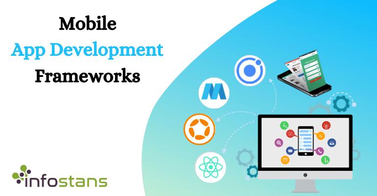 10+ Best Mobile App Development Frameworks in 2021